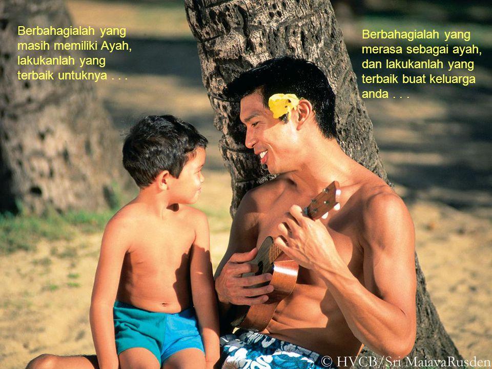 Berbahagialah yang masih memiliki Ayah, lakukanlah yang terbaik untuknya...