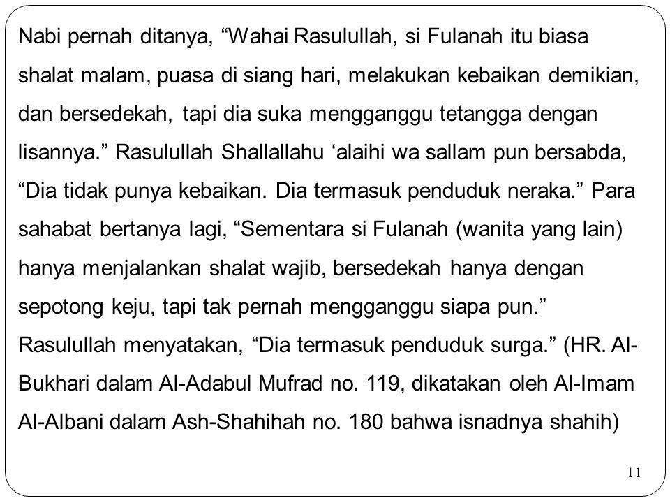 "11 Nabi pernah ditanya, ""Wahai Rasulullah, si Fulanah itu biasa shalat malam, puasa di siang hari, melakukan kebaikan demikian, dan bersedekah, tapi d"