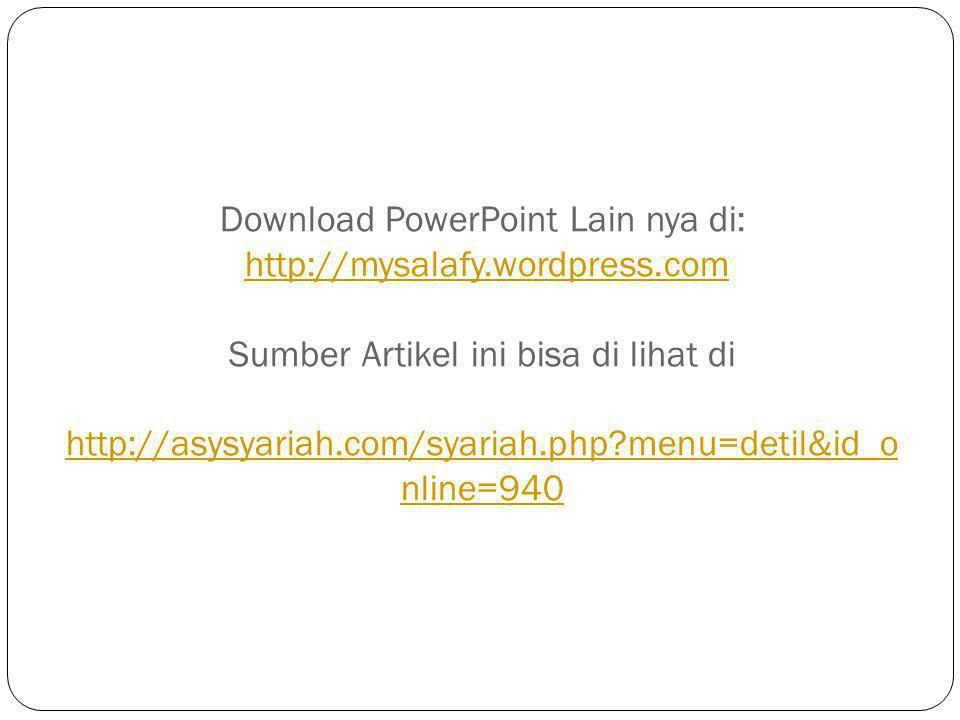 Download PowerPoint Lain nya di: http://mysalafy.wordpress.com Sumber Artikel ini bisa di lihat di http://asysyariah.com/syariah.php?menu=detil&id_o nline=940http://mysalafy.wordpress.com http://asysyariah.com/syariah.php?menu=detil&id_o nline=940