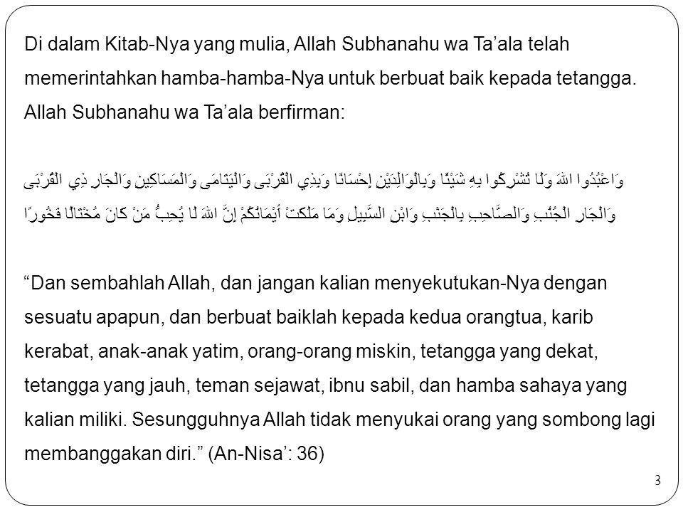 4 Betapa pentingnya berbuat baik kepada tetangga, sampai-sampai Jibril u menekankan dalam wasiatnya kepada Nabi Shallallahu 'alaihi wa sallam.