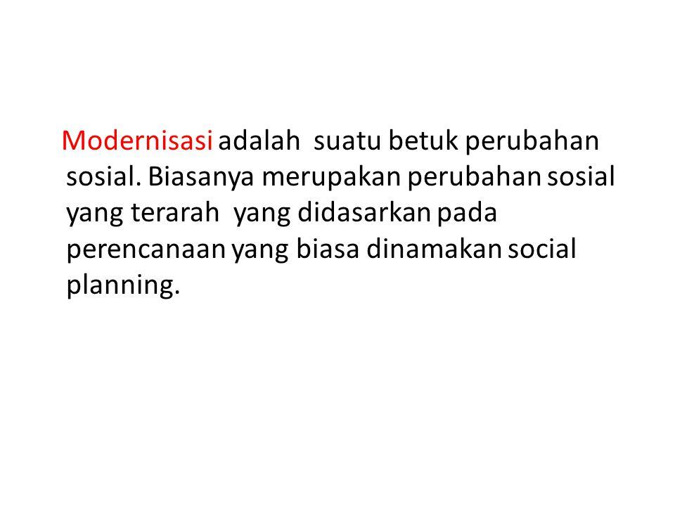 Modernisasi adalah suatu betuk perubahan sosial. Biasanya merupakan perubahan sosial yang terarah yang didasarkan pada perencanaan yang biasa dinamaka