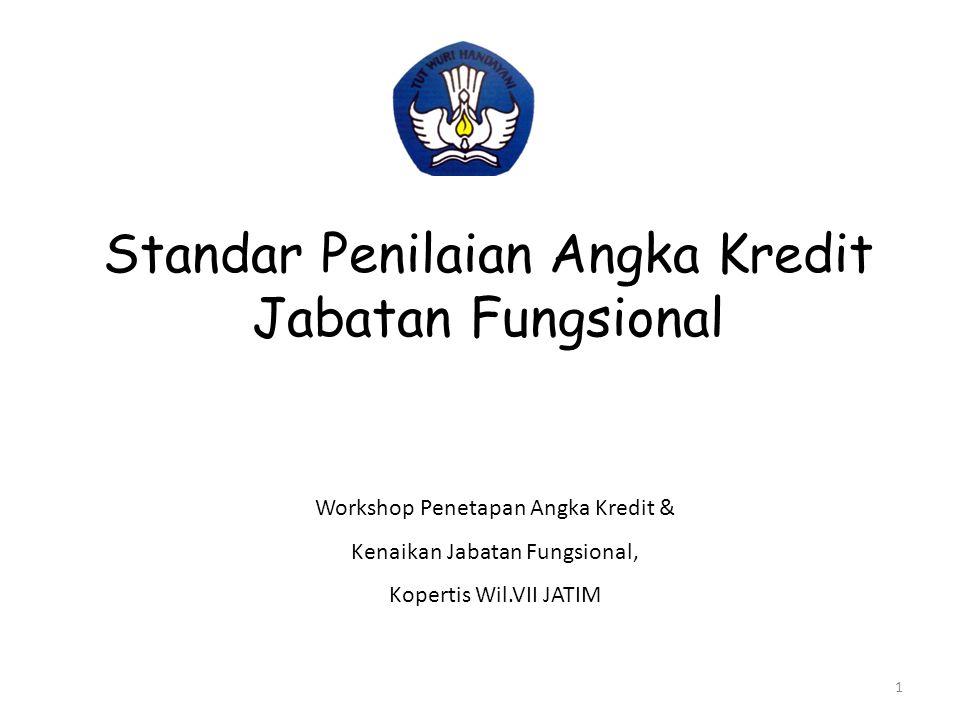 Standar Penilaian Angka Kredit Jabatan Fungsional Workshop Penetapan Angka Kredit & Kenaikan Jabatan Fungsional, Kopertis Wil.VII JATIM 1