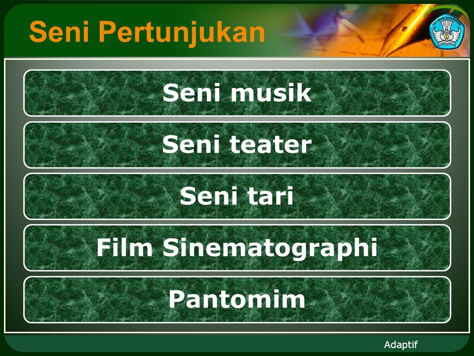 Adaptif Seni Pertunjukan Seni musikSeni teaterSeni tariFilm SinematographiPantomim