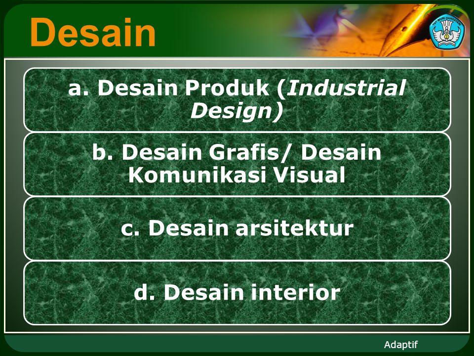 Adaptif Desain a. Desain Produk (Industrial Design) b.