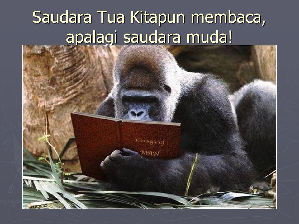 Saudara Tua Kitapun membaca, apalagi saudara muda!