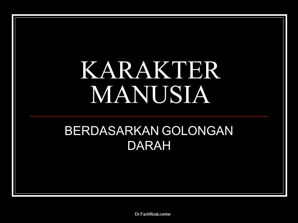 Dr.FachRizaLcenter KARAKTER MANUSIA BERDASARKAN GOLONGAN DARAH