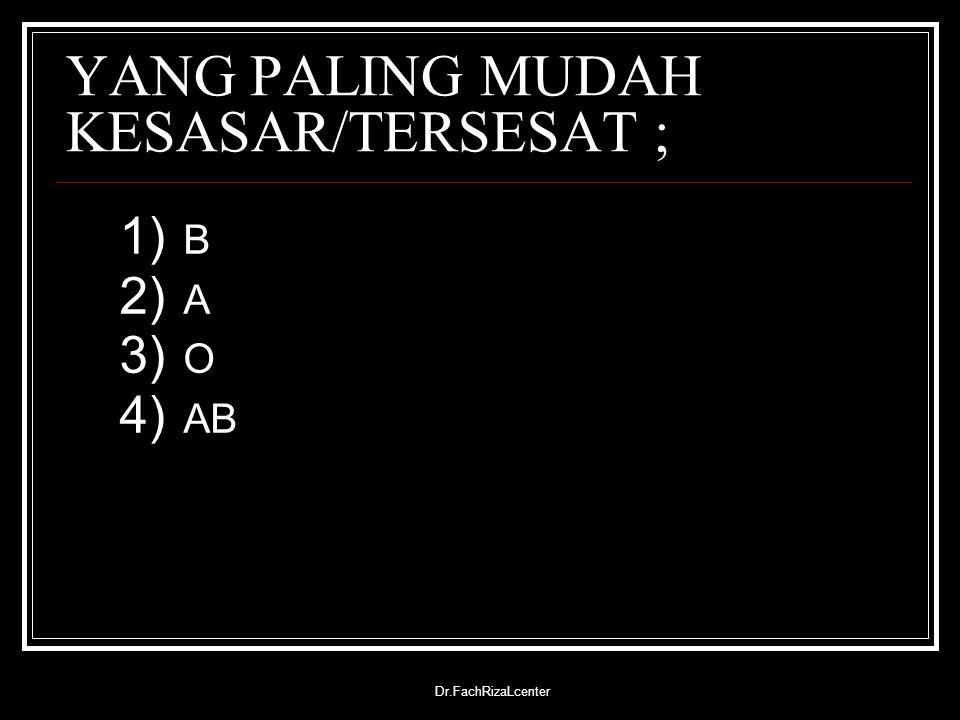 Dr.FachRizaLcenter YANG PALING MUDAH KESASAR/TERSESAT ; 1) B 2) A 3) O 4) AB
