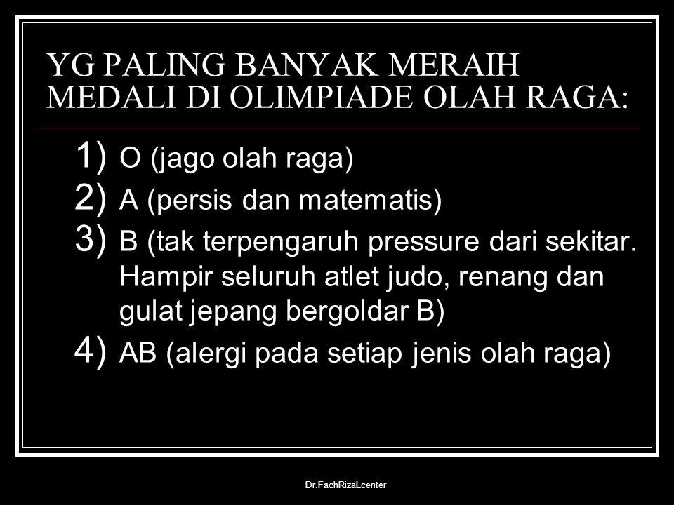 Dr.FachRizaLcenter YG PALING BANYAK MERAIH MEDALI DI OLIMPIADE OLAH RAGA: 1) O (jago olah raga) 2) A (persis dan matematis) 3) B (tak terpengaruh pres