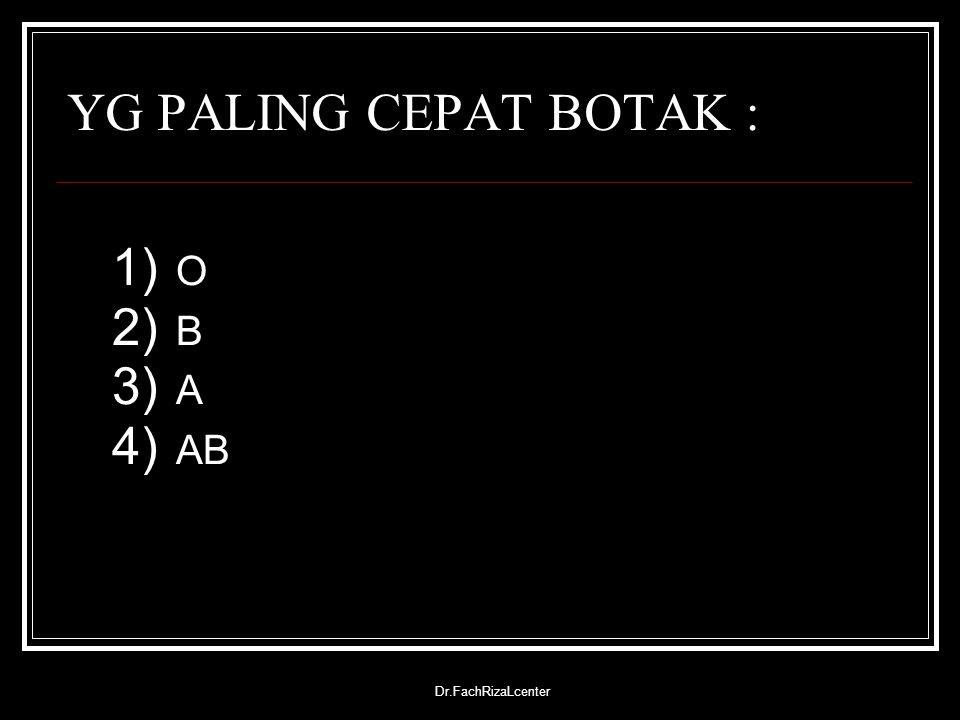 Dr.FachRizaLcenter YG PALING CEPAT BOTAK : 1) O 2) B 3) A 4) AB