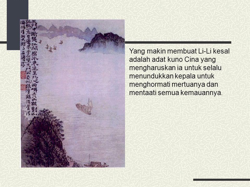 Yang makin membuat Li-Li kesal adalah adat kuno Cina yang mengharuskan ia untuk selalu menundukkan kepala untuk menghormati mertuanya dan mentaati sem
