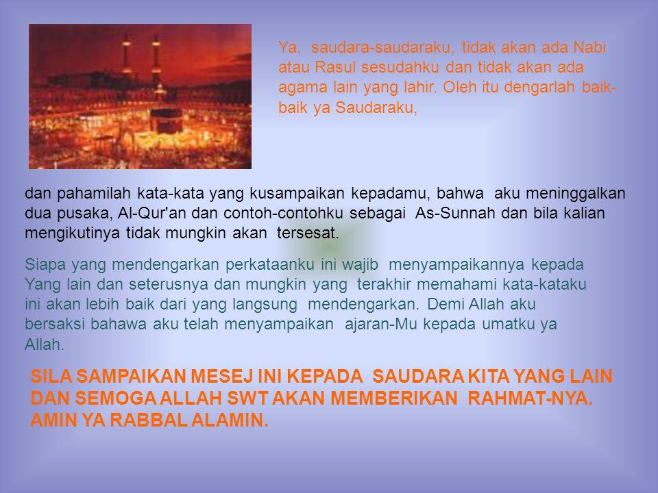 Ya, saudara-saudaraku, tidak akan ada Nabi atau Rasul sesudahku dan tidak akan ada agama lain yang lahir.