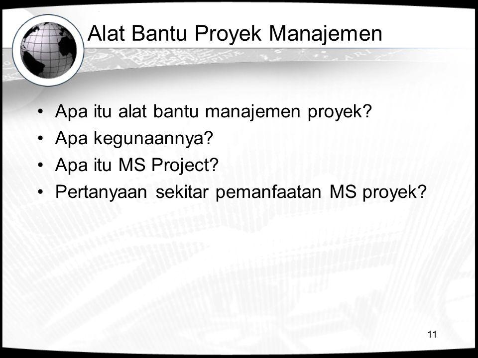 11 Alat Bantu Proyek Manajemen •Apa itu alat bantu manajemen proyek? •Apa kegunaannya? •Apa itu MS Project? •Pertanyaan sekitar pemanfaatan MS proyek?