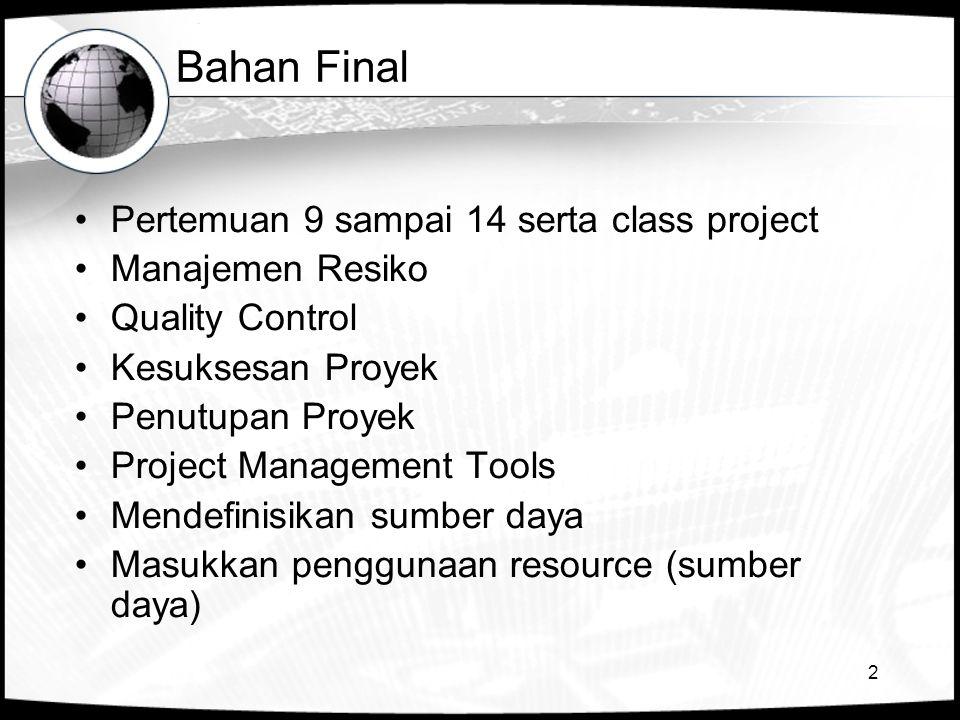 2 Bahan Final •Pertemuan 9 sampai 14 serta class project •Manajemen Resiko •Quality Control •Kesuksesan Proyek •Penutupan Proyek •Project Management T