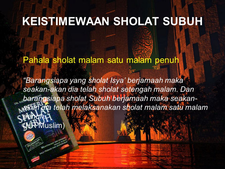 SHOLAT SUBUH SEBAGAI UJIAN •S•Sholat Subuh itu sangat berat. •B•Buktinya, jumlah shaf jamaah sholat Subuh biasanya jauh lebih sedikit dibandingkan sha