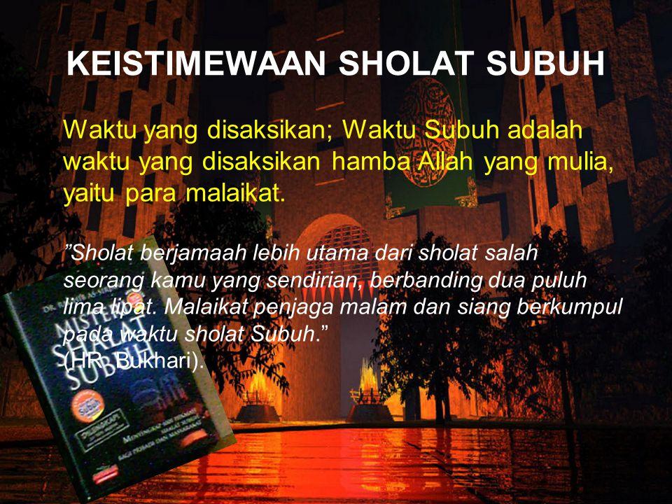 Terdapat sholat sunnah yang lebih mulia dari dunia seisinya Dua rakaat fajar (shalat sunnah sebelum subuh) lebih baik dari dunia dan seisinya (HR.