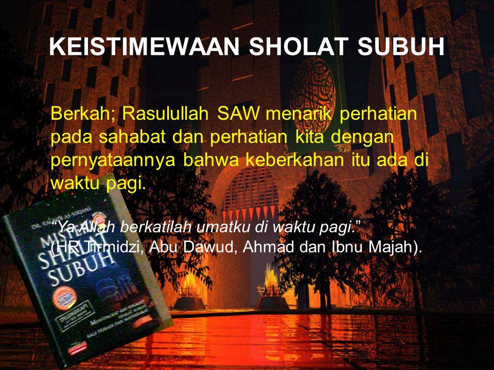 """Berada di bawah Lindungan Allah """"Barangsiapa yang menunaikan sholat Subuh maka ia berada dalam jaminan (perlindungan) Allah."""" (HR Muslim, Tirmidzi, da"""