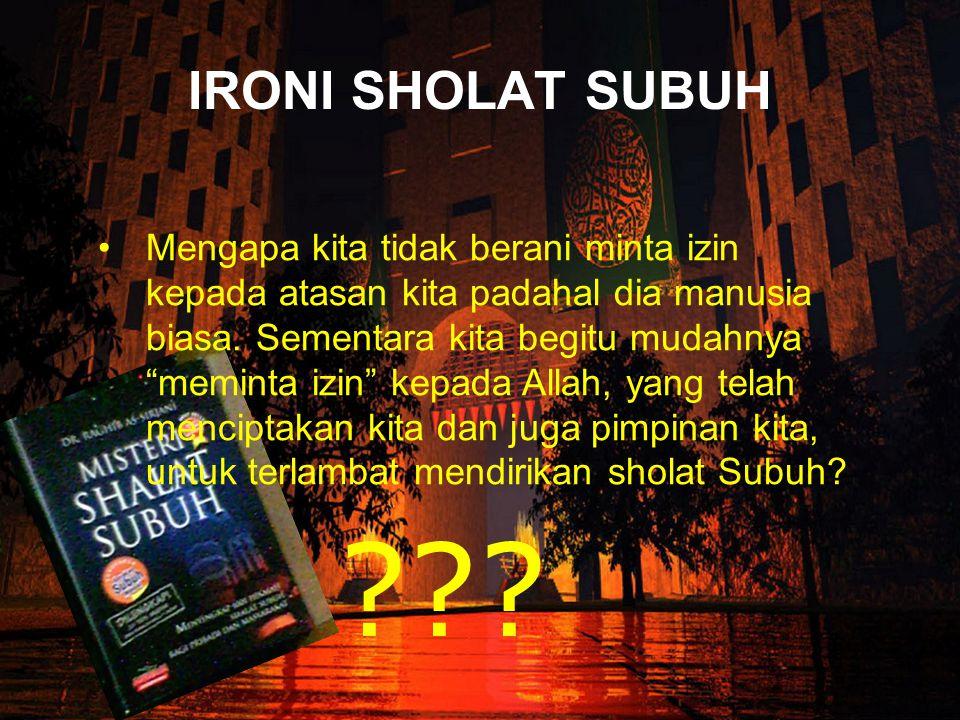 Berada di bawah Lindungan Allah Barangsiapa yang menunaikan sholat Subuh maka ia berada dalam jaminan (perlindungan) Allah. (HR Muslim, Tirmidzi, dan Ibnu Majah).