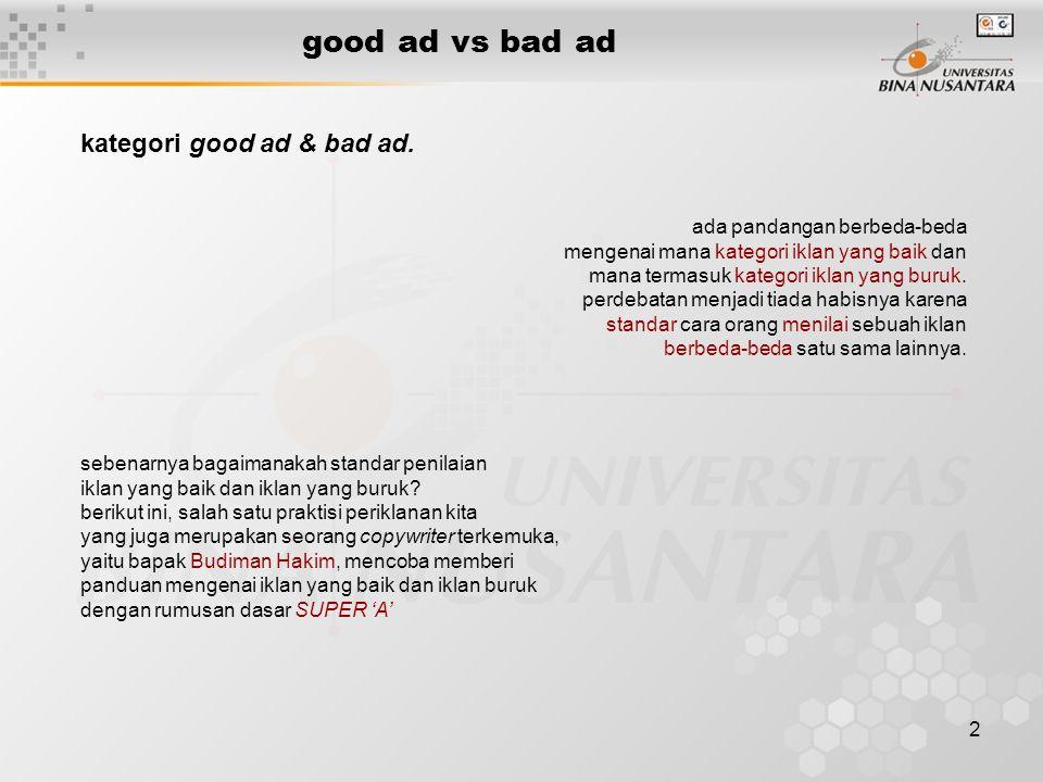 3 good ad vs bad ad sebuah formulasi yang terilhami dari materi presentasi Djokolelono (Creative Director Grey Advertising) pada acara Creative Circle Workshop, 2002.
