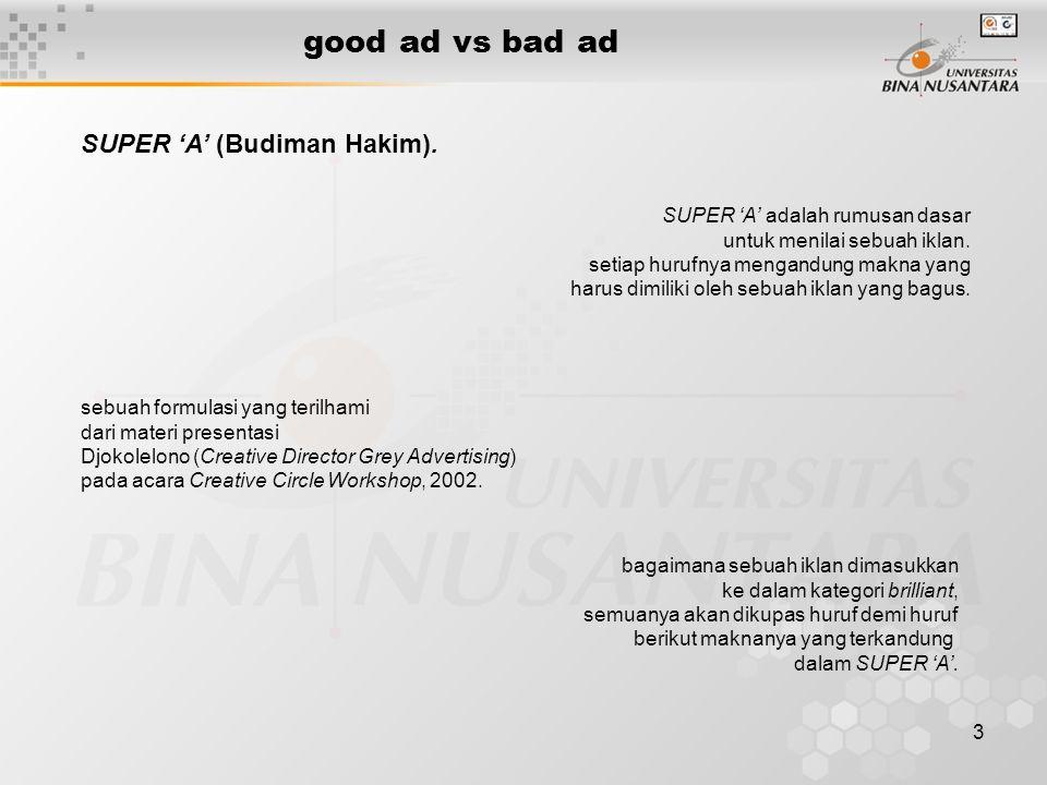 3 good ad vs bad ad sebuah formulasi yang terilhami dari materi presentasi Djokolelono (Creative Director Grey Advertising) pada acara Creative Circle
