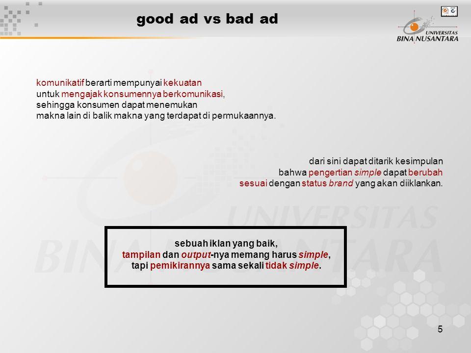 5 good ad vs bad ad komunikatif berarti mempunyai kekuatan untuk mengajak konsumennya berkomunikasi, sehingga konsumen dapat menemukan makna lain di b