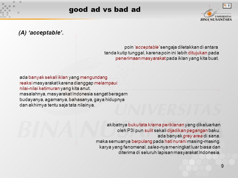 9 good ad vs bad ad (A) 'acceptable'. poin 'acceptable' sengaja diletakkan di antara tanda kutip tunggal, karena poin ini lebih ditujukan pada penerim