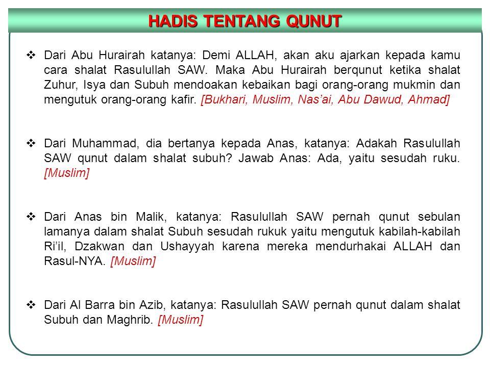  Dari Abu Hurairah katanya: Demi ALLAH, akan aku ajarkan kepada kamu cara shalat Rasulullah SAW. Maka Abu Hurairah berqunut ketika shalat Zuhur, Isya