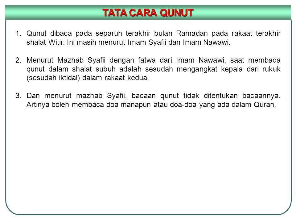 TATA CARA QUNUT 1.Qunut dibaca pada separuh terakhir bulan Ramadan pada rakaat terakhir shalat Witir. Ini masih menurut Imam Syafii dan Imam Nawawi. 2