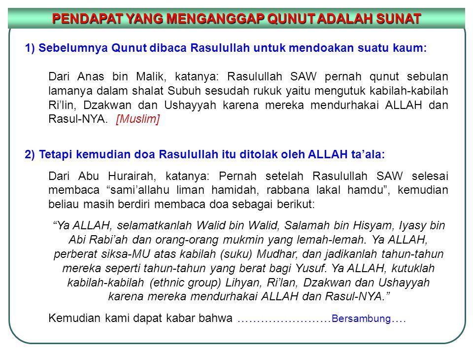 1) Sebelumnya Qunut dibaca Rasulullah untuk mendoakan suatu kaum: Dari Anas bin Malik, katanya: Rasulullah SAW pernah qunut sebulan lamanya dalam shal