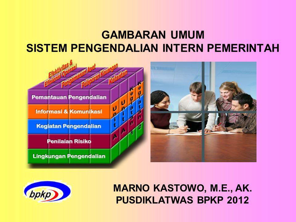 GAMBARAN UMUM SISTEM PENGENDALIAN INTERN PEMERINTAH MARNO KASTOWO, M.E., AK. PUSDIKLATWAS BPKP 2012