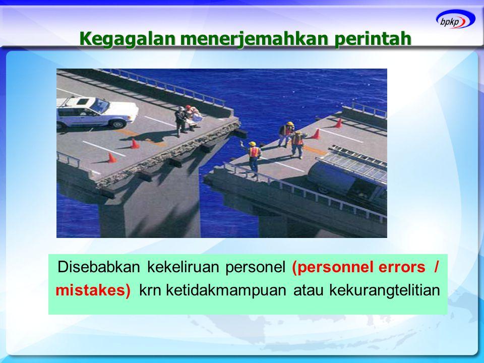 Kegagalan menerjemahkan perintah Disebabkan kekeliruan personel (personnel errors / mistakes) krn ketidakmampuan atau kekurangtelitian