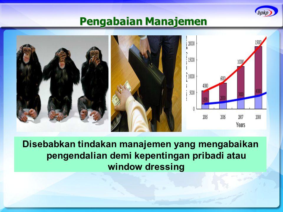 Pengabaian Manajemen Disebabkan tindakan manajemen yang mengabaikan pengendalian demi kepentingan pribadi atau window dressing