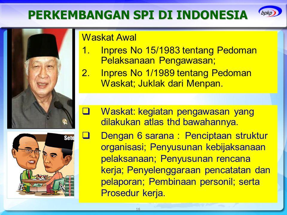 PERKEMBANGAN SPI DI INDONESIA 16 Waskat Awal 1.Inpres No 15/1983 tentang Pedoman Pelaksanaan Pengawasan; 2.Inpres No 1/1989 tentang Pedoman Waskat; Ju