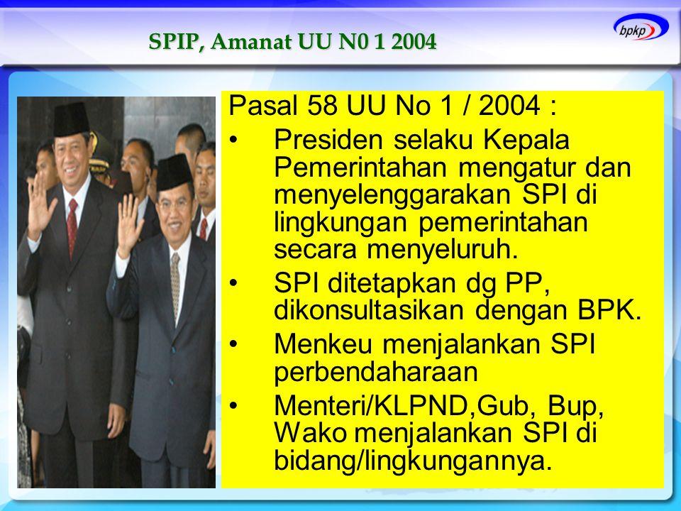 Pasal 58 UU No 1 / 2004 : •Presiden selaku Kepala Pemerintahan mengatur dan menyelenggarakan SPI di lingkungan pemerintahan secara menyeluruh. •SPI di