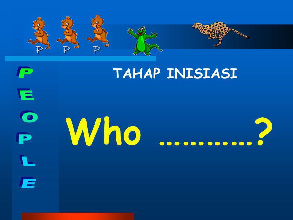 P P P P P P TAHAP INISIASI Who …………?
