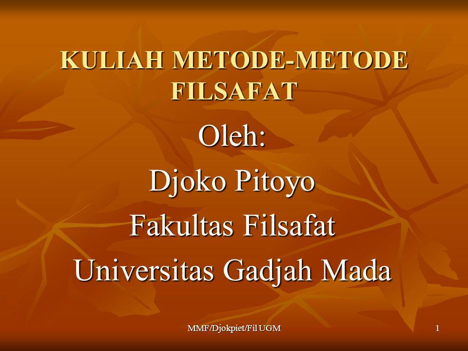 KULIAH METODE-METODE FILSAFAT Oleh: Djoko Pitoyo Fakultas Filsafat Universitas Gadjah Mada MMF/Djokpiet/Fil UGM1
