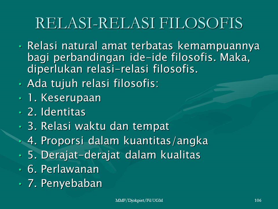 RELASI-RELASI FILOSOFIS •Relasi natural amat terbatas kemampuannya bagi perbandingan ide-ide filosofis. Maka, diperlukan relasi-relasi filosofis. •Ada