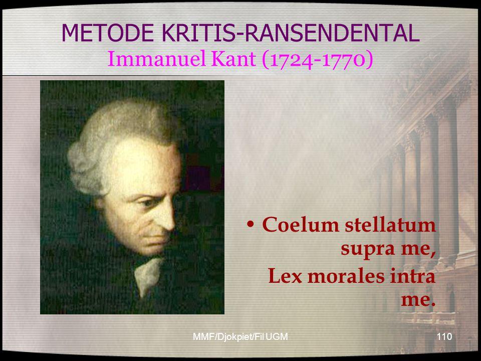 METODE KRITIS-RANSENDENTAL Immanuel Kant (1724-1770) • Coelum stellatum supra me, Lex morales intra me. 110MMF/Djokpiet/Fil UGM