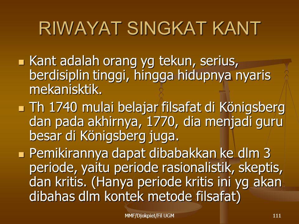 RIWAYAT SINGKAT KANT  Kant adalah orang yg tekun, serius, berdisiplin tinggi, hingga hidupnya nyaris mekanisktik.  Th 1740 mulai belajar filsafat di
