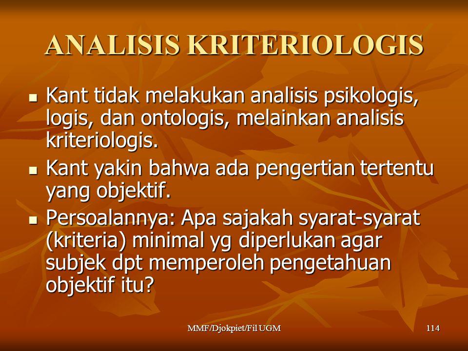 ANALISIS KRITERIOLOGIS  Kant tidak melakukan analisis psikologis, logis, dan ontologis, melainkan analisis kriteriologis.  Kant yakin bahwa ada peng