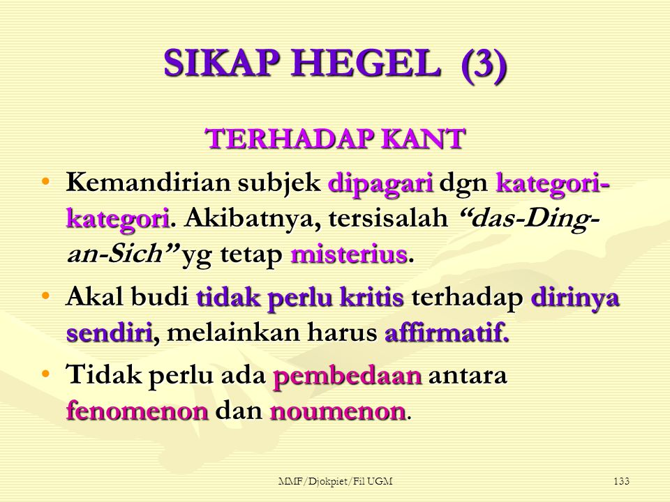 "SIKAP HEGEL (3) TERHADAP KANT •Kemandirian subjek dipagari dgn kategori- kategori. Akibatnya, tersisalah ""das-Ding- an-Sich"" yg tetap misterius. •Akal"