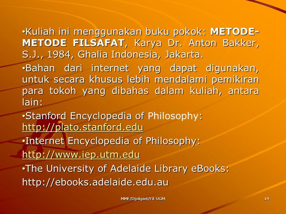 • Kuliah ini menggunakan buku pokok: METODE- METODE FILSAFAT, Karya Dr. Anton Bakker, S.J., 1984, Ghalia Indonesia, Jakarta. • Bahan dari internet yan