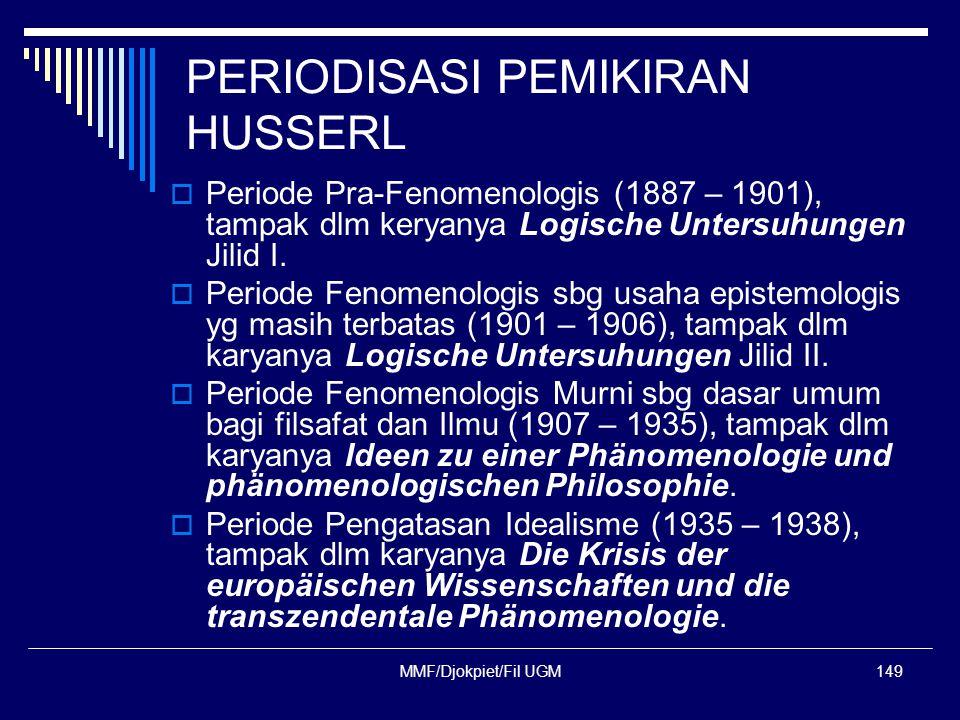 PERIODISASI PEMIKIRAN HUSSERL  Periode Pra-Fenomenologis (1887 – 1901), tampak dlm keryanya Logische Untersuhungen Jilid I.  Periode Fenomenologis s