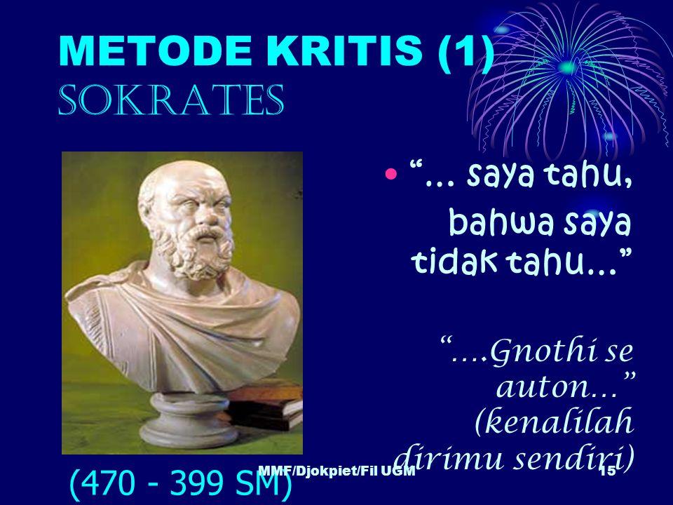 """METODE KRITIS (1) SOKRATES •""""… saya tahu, bahwa saya tidak tahu…"""" """"….Gnothi se auton…"""" (kenalilah dirimu sendiri) (470 - 399 SM) 15MMF/Djokpiet/Fil UG"""