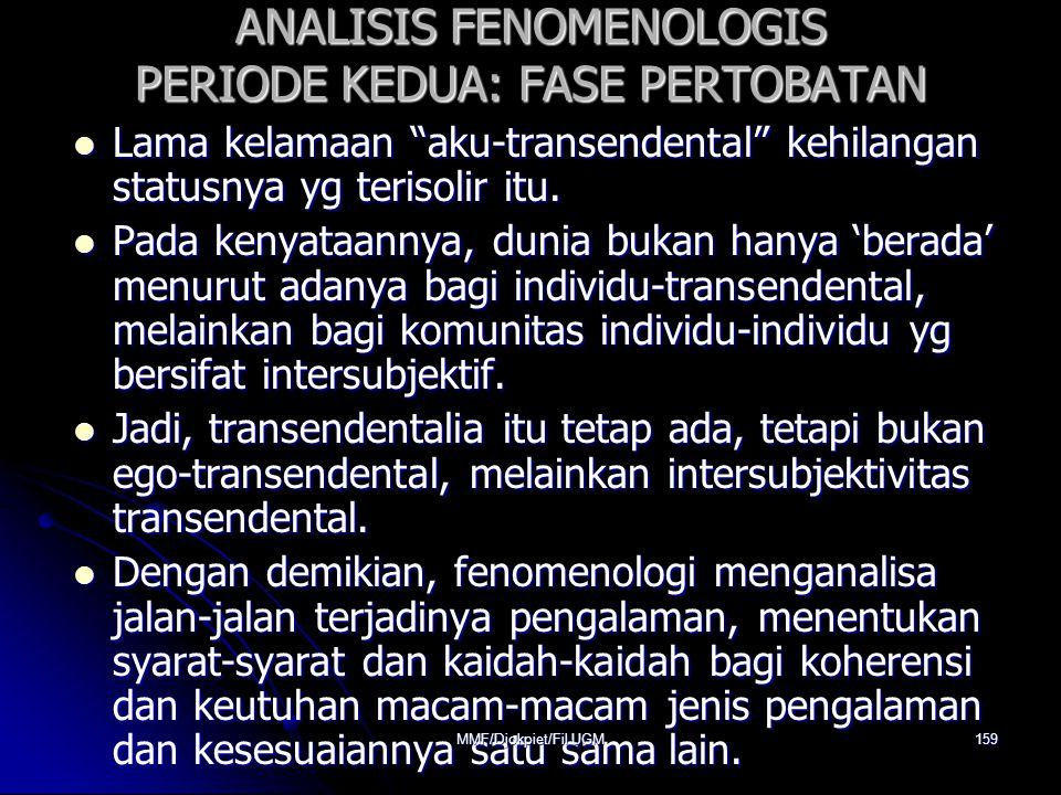"ANALISIS FENOMENOLOGIS PERIODE KEDUA: FASE PERTOBATAN  Lama kelamaan ""aku-transendental"" kehilangan statusnya yg terisolir itu.  Pada kenyataannya,"
