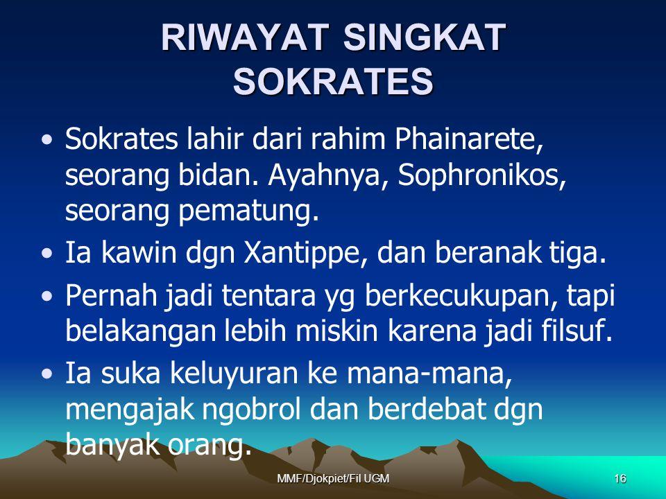 RIWAYAT SINGKAT SOKRATES •Sokrates lahir dari rahim Phainarete, seorang bidan. Ayahnya, Sophronikos, seorang pematung. •Ia kawin dgn Xantippe, dan ber