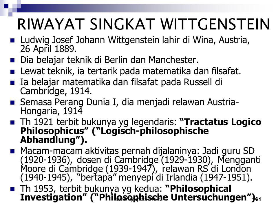RIWAYAT SINGKAT WITTGENSTEIN  Ludwig Josef Johann Wittgenstein lahir di Wina, Austria, 26 April 1889.  Dia belajar teknik di Berlin dan Manchester.