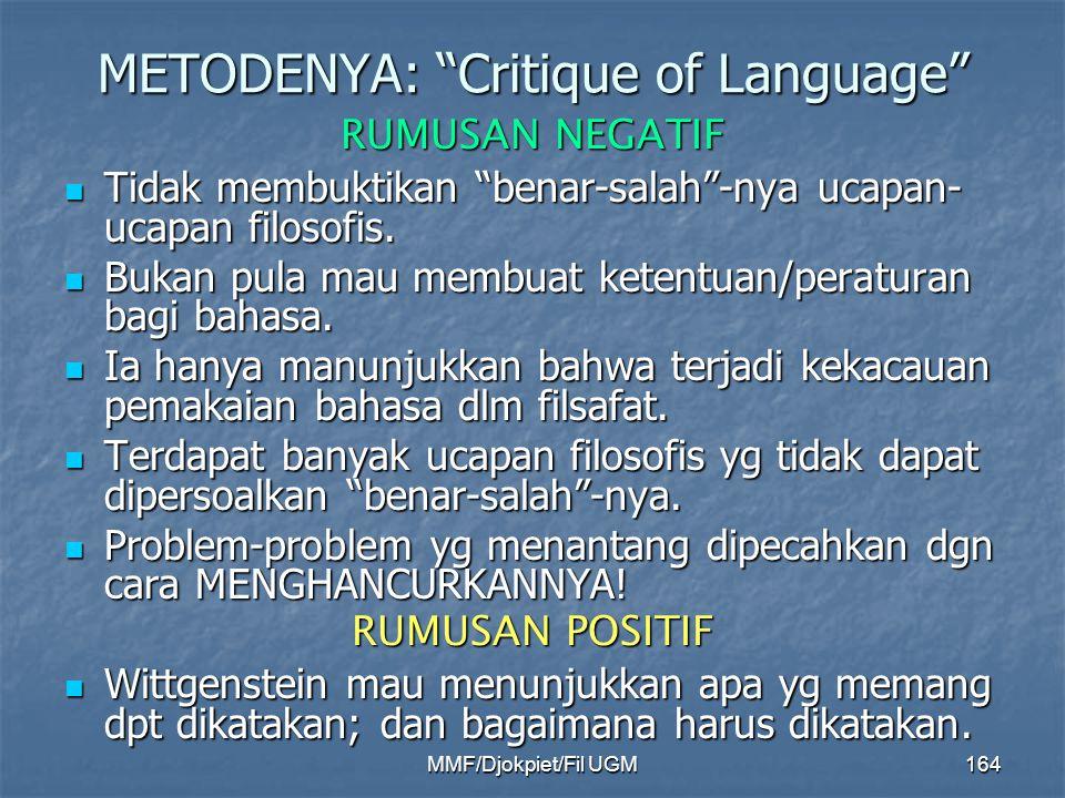 """METODENYA: """"Critique of Language"""" RUMUSAN NEGATIF  Tidak membuktikan """"benar-salah""""-nya ucapan- ucapan filosofis.  Bukan pula mau membuat ketentuan/p"""
