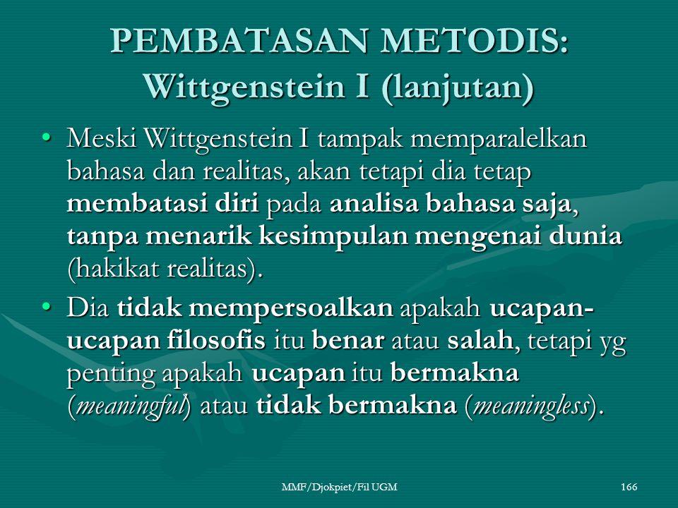 PEMBATASAN METODIS: Wittgenstein I (lanjutan) •Meski Wittgenstein I tampak memparalelkan bahasa dan realitas, akan tetapi dia tetap membatasi diri pad