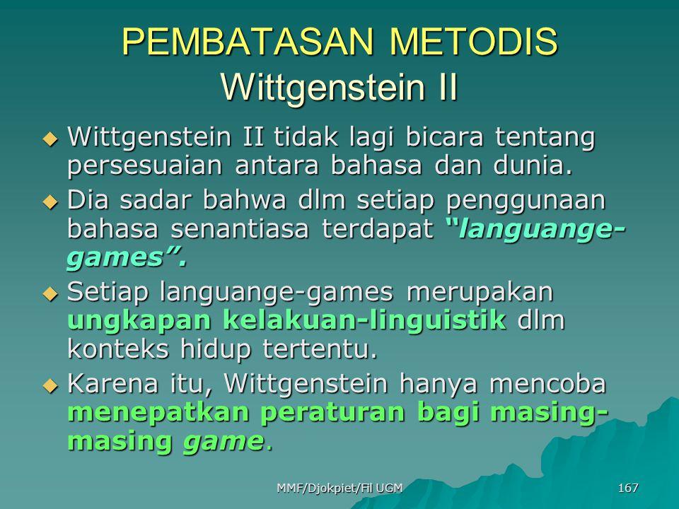 PEMBATASAN METODIS Wittgenstein II  Wittgenstein II tidak lagi bicara tentang persesuaian antara bahasa dan dunia.  Dia sadar bahwa dlm setiap pengg