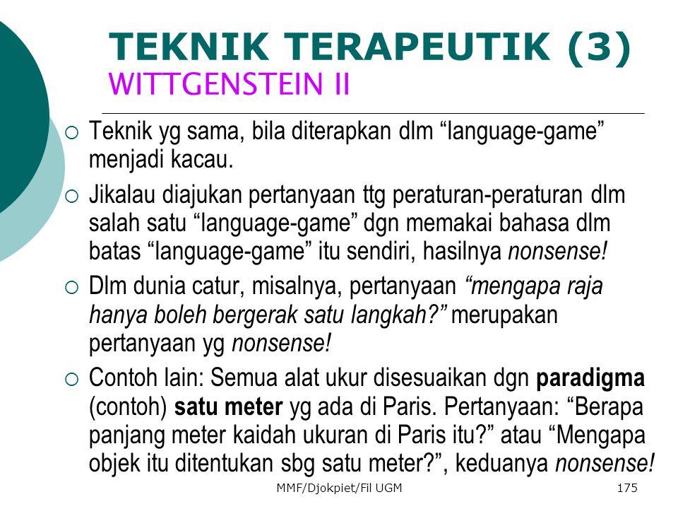 "TEKNIK TERAPEUTIK (3) WITTGENSTEIN II  Teknik yg sama, bila diterapkan dlm ""language-game"" menjadi kacau.  Jikalau diajukan pertanyaan ttg peraturan"